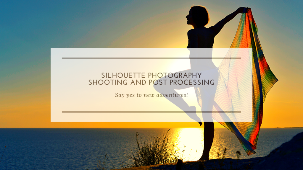 Silhouette Photography and post processing