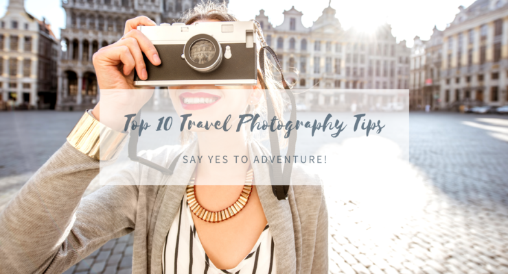 Top 10 Travel Photography Tips